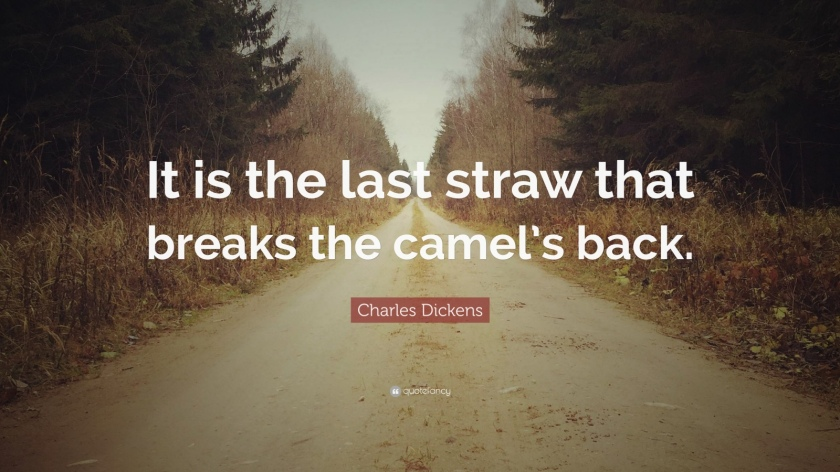 126273-charles-dickens-quote-it-is-the-last-straw-that-breaks-the-camel-s